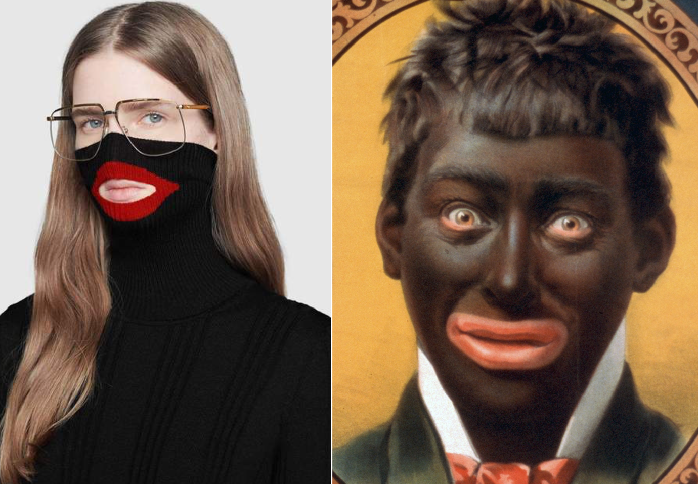 Two images shown side by side that are examples of blackface now and then. On the left a young white model wearing a black polo neck pulled up over her chin and nose, her lips are visible through a gap in the fabric which is lined by a red lip print. On the right is a picture of a white man in blackface from a poster advertising a minstrel show in late 1800s - early 1900s.